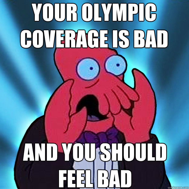 YOUR OLYMPIC COVERAGE IS BAD AND YOU SHOULD FEEL BAD