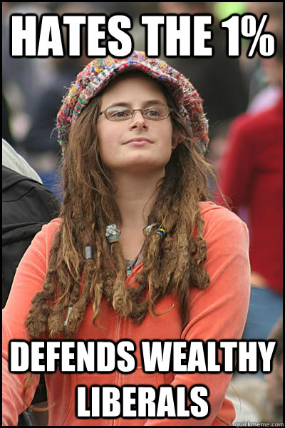 Hates the 1% Defends wealthy liberals  College Liberal