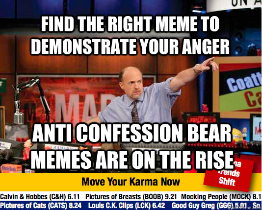 Find the right meme to demonstrate your anger Anti Confession bear memes are on the rise - Find the right meme to demonstrate your anger Anti Confession bear memes are on the rise  Mad Karma with Jim Cramer