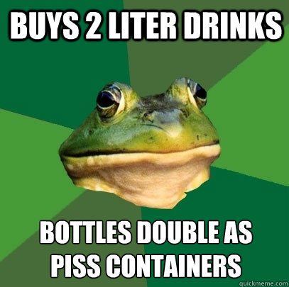 Buys 2 Liter Drinks bottles double as  piss containers - Buys 2 Liter Drinks bottles double as  piss containers  Foul Bachelor Frog