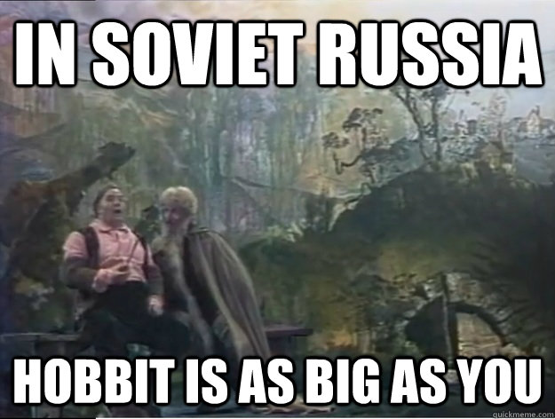 IN SOVIET RUSSIA hobbit is as big as you - IN SOVIET RUSSIA hobbit is as big as you  Misc