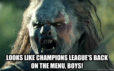 Looks like champions league's back on the menu, boys!
