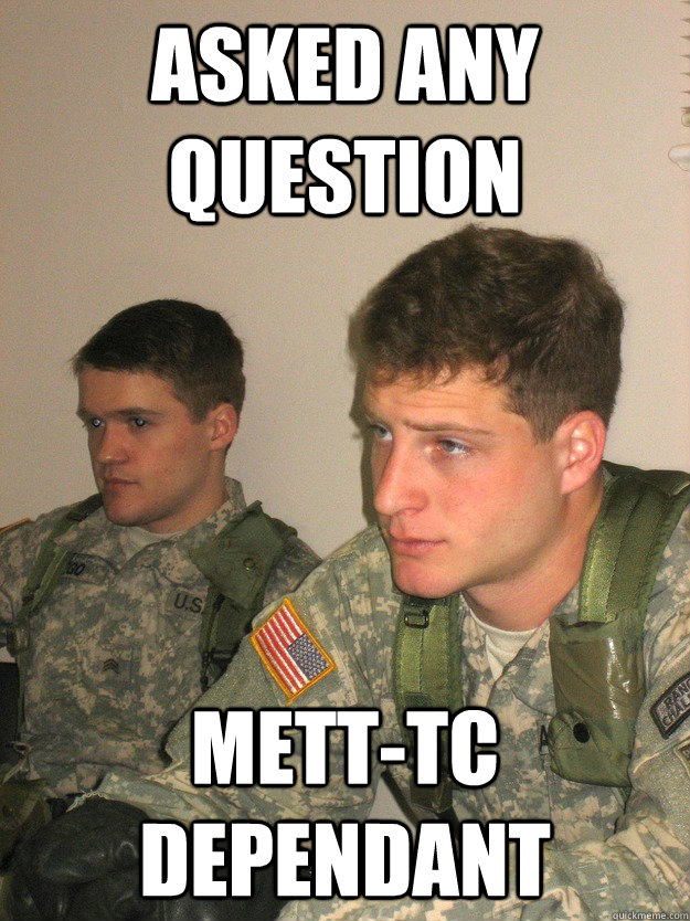 ASKED ANY QUESTION METT-TC DEPENDANT