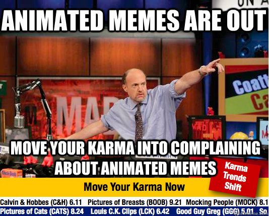 Animated memes are out move your karma into complaining about animated memes - Animated memes are out move your karma into complaining about animated memes  Mad Karma with Jim Cramer