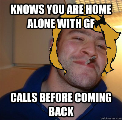 Knows you are home alone with gf calls before coming back