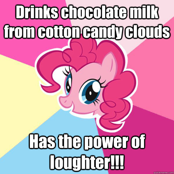 Drinks chocolate milk from cotton candy clouds Has the power of loughter!!!  Pinkie Pie
