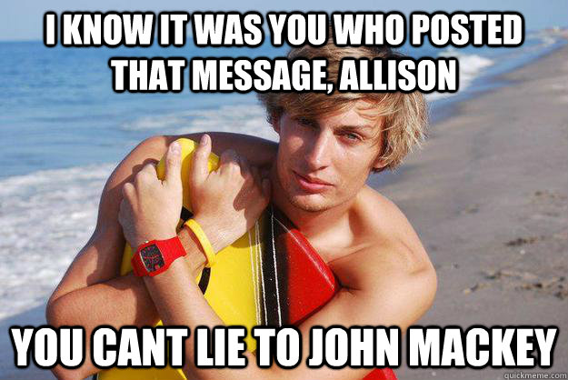 i know it was you who posted that message, allison you cant lie to john mackey