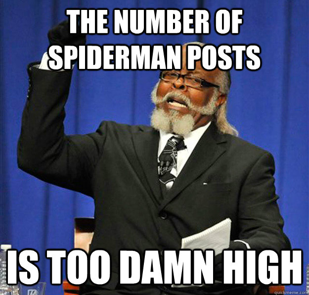 The number of spiderman posts Is too damn high - The number of spiderman posts Is too damn high  Jimmy McMillan