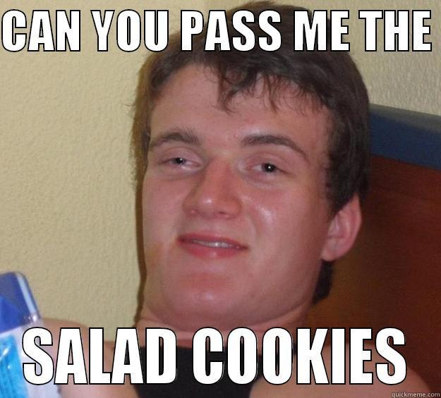 CAN YOU PASS ME THE  SALAD COOKIES
