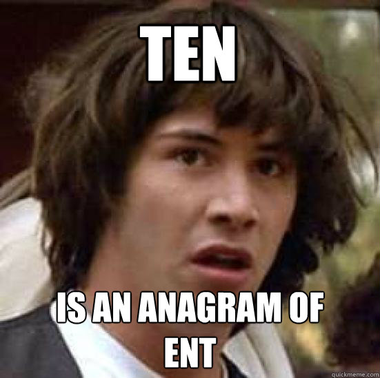 TEN is an anagram of  ENT - TEN is an anagram of  ENT  conspiracy keanu