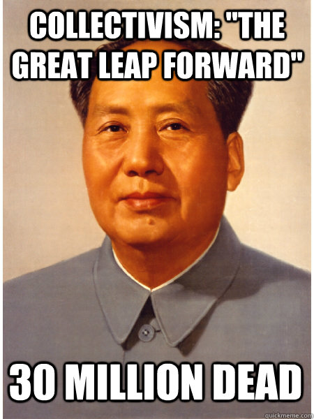 Collectivism The Great Leap Forward 30 Million Dead Chairman