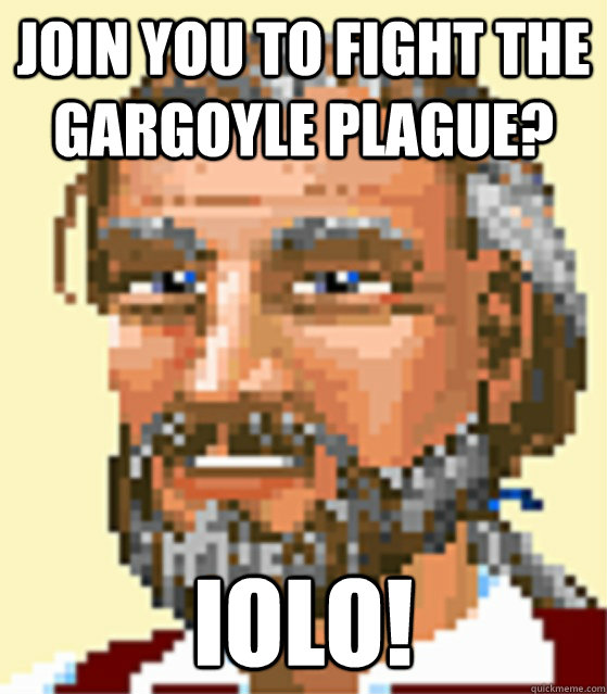 Join you to fight the gargoyle plague? IOLO! - Join you to fight the gargoyle plague? IOLO!  Iolo