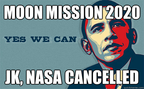 Moon mission 2020 JK, nasa cancelled - Moon mission 2020 JK, nasa cancelled  Scumbag Obama