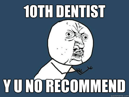 10th Dentist y u no RECOMMEND - 10th Dentist y u no RECOMMEND  Y U No