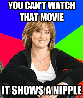 You can't watch that movie It shows a nipple - You can't watch that movie It shows a nipple  Sheltering Suburban Mom