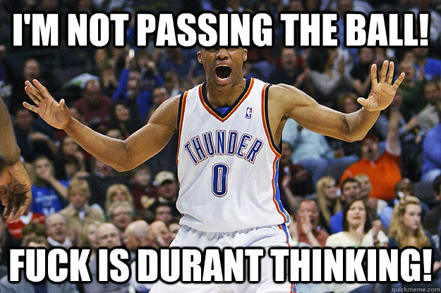 I'm Not Passing The Ball! Fuck Is Durant Thinking!