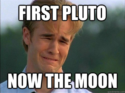 first pluto now the moon