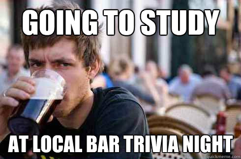 going to study at local bar trivia night - Lazy College Senior