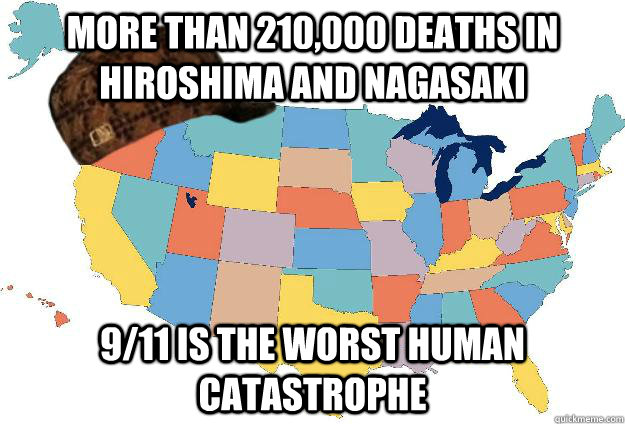 More than 210,000 deaths in hiroshima and nagasaki 9/11 is the worst human catastrophe