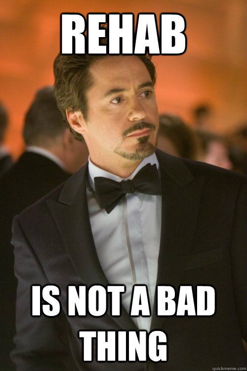 6abae3a1edd0e9549033e63fffd070347d1c2ec2ecaba5ca05dfcd7c8bf882b6 rehab is not a bad thing recovered rdj quickmeme