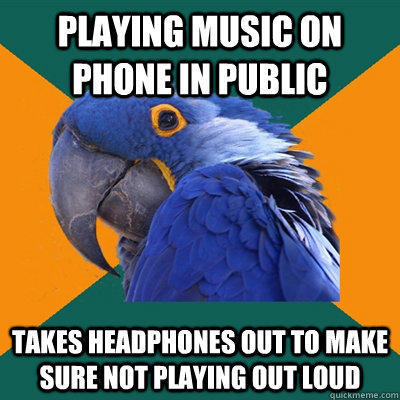 playing music on phone in public takes headphones out to make sure not playing out loud - playing music on phone in public takes headphones out to make sure not playing out loud  Paranoid Parrot