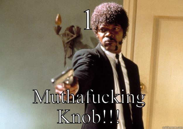 1 MUTHAFUCKING KNOB!!! Samuel L Jackson