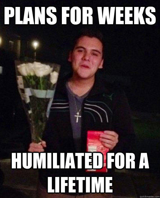Plans for weeks Humiliated for a lifetime  Friendzone Johnny