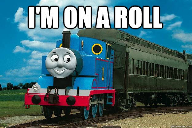 I'm on a roll   Thomas the Tank Engine