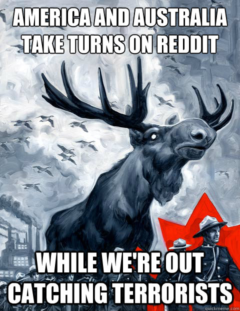 America and Australia take turns on reddit While we're out catching terrorists - America and Australia take turns on reddit While we're out catching terrorists  Canada Day