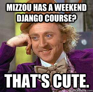 Mizzou has a weekend Django course? That's cute.