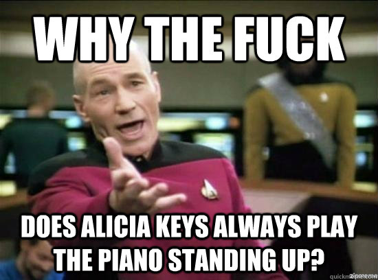 Why the fuck does alicia keys always play the piano standing up? - Why the fuck does alicia keys always play the piano standing up?  Misc