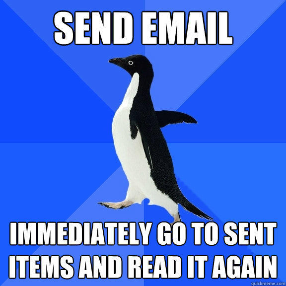 send email immediately go to sent items and read it again - send email immediately go to sent items and read it again  Socially Awkward Penguin