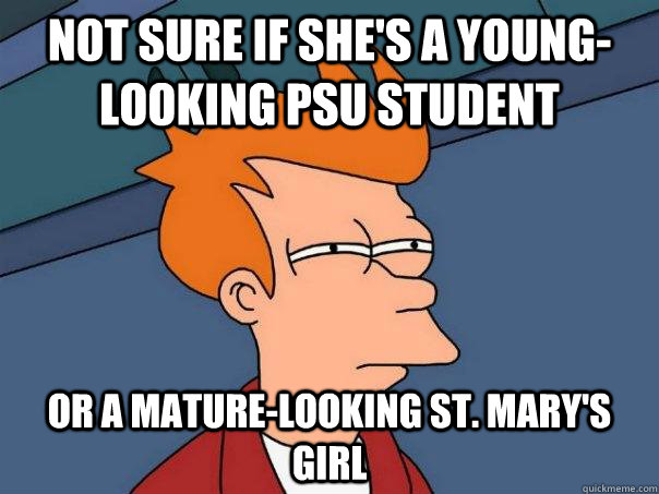 Not sure if she's a young-looking PSU student Or a mature-looking St. Mary's Girl - Not sure if she's a young-looking PSU student Or a mature-looking St. Mary's Girl  Futurama Fry