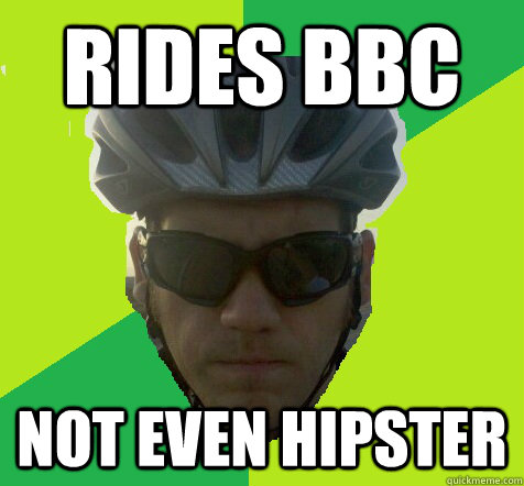 Rides BBC Not even hipster  Angry Cyclist