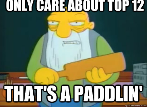 only care about top 12 that's a paddlin'
