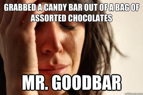 Grabbed a candy bar out of a bag of assorted chocolates Mr. Goodbar - Grabbed a candy bar out of a bag of assorted chocolates Mr. Goodbar  First World Problems
