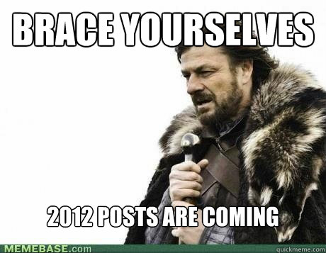 BRACE YOURSELVES 2012 posts are coming - BRACE YOURSELVES 2012 posts are coming  Misc