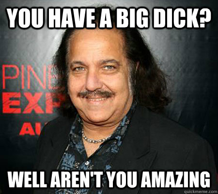 You Have A Big Dick Well Arent You Amazing