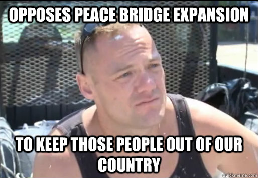 opposes Peace Bridge expansion to keep those people out of our country