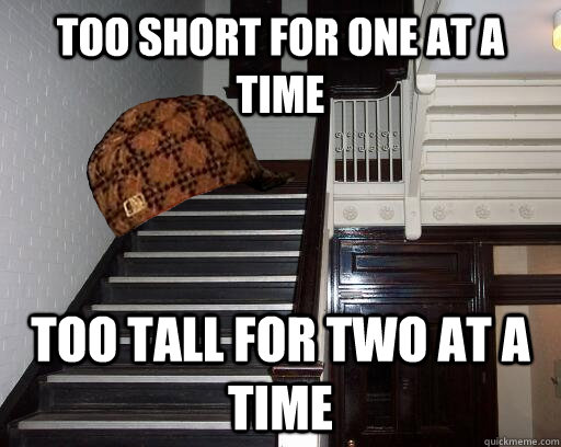 too short for one at a time too tall for two at a time - too short for one at a time too tall for two at a time  Scumbag Steps