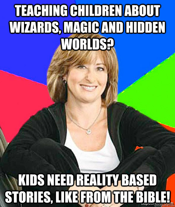 teaching children about wizards, magic and hidden worlds? kids need reality based stories, like from the bible!