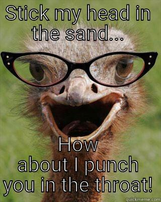 Punch you in the throat ostrich - STICK MY HEAD IN THE SAND... HOW ABOUT I PUNCH YOU IN THE THROAT! Judgmental Bookseller Ostrich