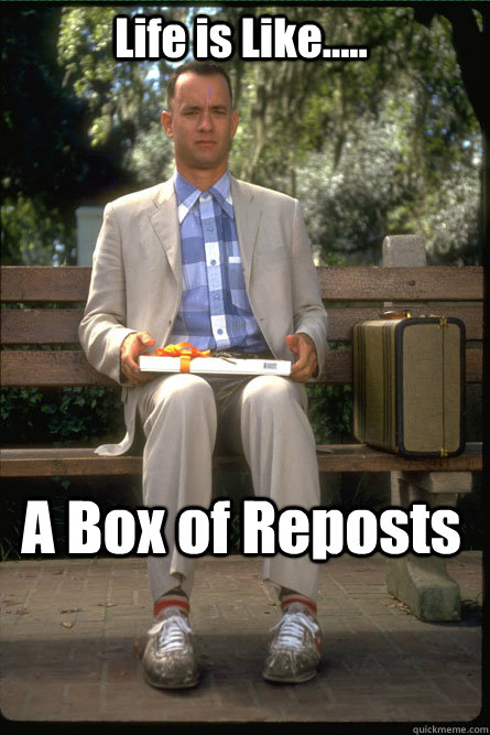 Life is Like..... A Box of Reposts