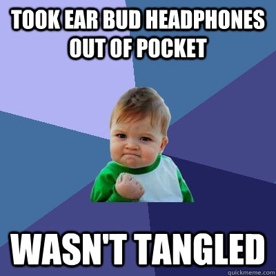 took ear bud headphones out of pocket wasn't tangled   Success Kid