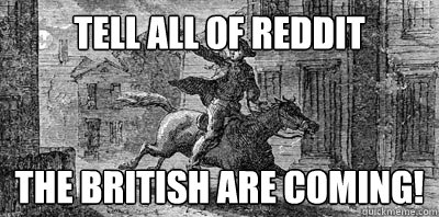 Tell all of Reddit The British are coming! - Tell all of Reddit The British are coming!  Misc