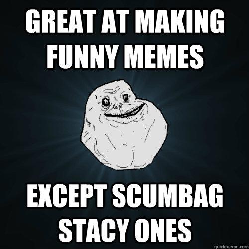 Scumbag stacy meme