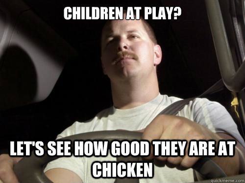 children at play? let's see how good they are at chicken