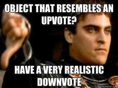 Object that resembles an upvote? Have a very realistic downvote - Object that resembles an upvote? Have a very realistic downvote  Downvoting Roman