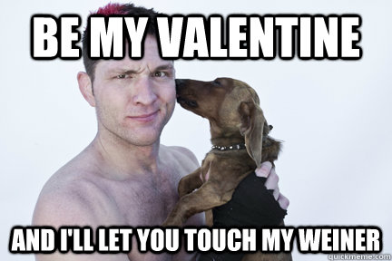 Be My Valentine And Iu0027ll Let You Touch My Weiner