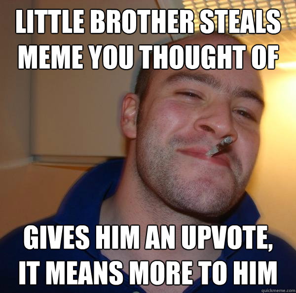 Little brother steals meme you thought of Gives him an upvote, it means more to him - Little brother steals meme you thought of Gives him an upvote, it means more to him  Misc